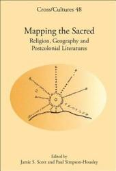 Mapping the Sacred: Religion, Geography and Postcolonial Literatures