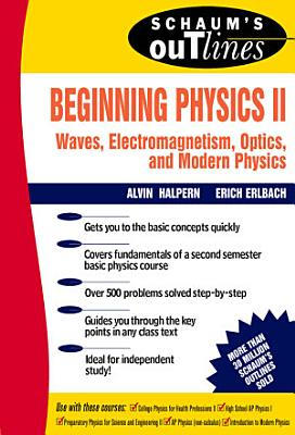 Schaum s Outline of Preparatory Physics II  Electricity and Magnetism  Optics  Modern Physics PDF