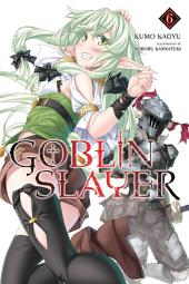 Goblin Slayer, Vol. 6 (light novel)