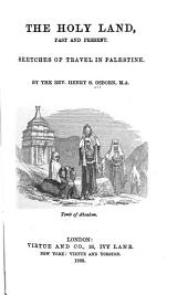 The Holy Land: Past and Present : Sketches of Travel in Palestine