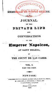 Mémoriale de Sainte Hélène: Journal of the Private Life and Conversations of the Emperor Napoleon at Saint Helena, Volume 1