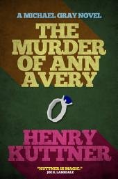 The Murder of Ann Avery: A Michael Gray Novel
