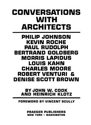 Conversations with Architects  Philip Johnson  Kevin Roche  Paul Rudolph  Bertrand Goldberg  Morris Lapidus  Louis Kahn  Charles Moore  Robert Venturi   Denise Scott Brown PDF