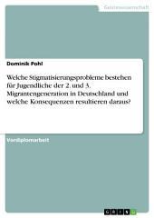 Welche Stigmatisierungsprobleme bestehen für Jugendliche der 2. und 3. Migrantengeneration in Deutschland und welche Konsequenzen resultieren daraus?