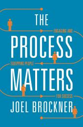The Process Matters: Engaging and Equipping People for Success