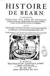 Histoire de Bearn: concernant l'origine des rois de Navarre, des ducs de Gascogne [...] : avec diverses observations géographiques et historiques