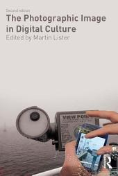 The Photographic Image in Digital Culture: Edition 2