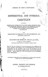 The Differential and Integral Calculus: Containing Differentiation, Integration, Development, Series, Differential Equations, Differences, Summation, Equations of Differences, Calculus of Variations, Definite Integrals,--with Applications to Algebra, Plane Geometry, Solid Geometry, and Mechanics. Also, Elementary Illustrations of the Differential and Integral Calculus