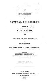 An introduction to natural philosophy: designed as a text-book, for the use the of students [i]n Yale college. Compiled from various authoritie[s]