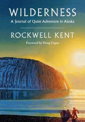 Wilderness: A Journal of Quiet Adventure in Alaska—Including Extensive Hitherto Unpublished Passages from the Original Journal