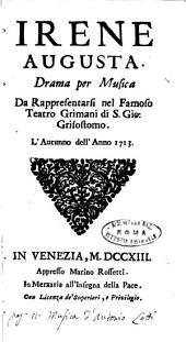 Irene Augusta. Drama per musica da rappresentarsi nel famoso teatro Grimani di S. Gio. Grisostomo. L'autunno dell'anno 1713