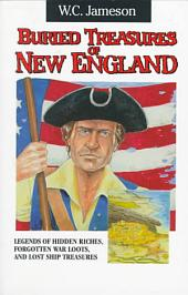 Buried Treasures of New England: Legends of Hidden Riches, Forgotten War Loots, and Lost Ship Treasures