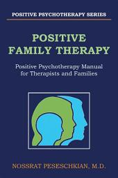 POSITIVE FAMILY THERAPY: Positive Psychotherapy Manual for Therapists and Families