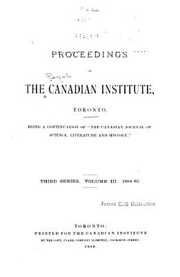 Proceedings of the Canadian Institute  Toronto  Being a Continuation of  The Canadian Journal of Science  Literature and History   PDF