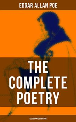 The Complete Poetry of Edgar Allan Poe  Illustrated Edition