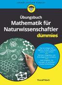 bungsbuch Mathematik f  r Naturwissenschaftler f  r Dummies PDF