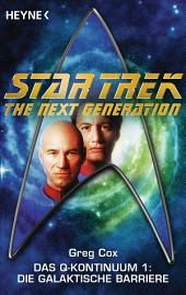 Star Trek - The Nerxt Generation: Die galaktische Barriere: Das Q-Kontinuum 1 - Roman