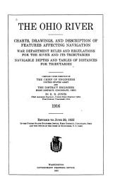 The Ohio River: Charts, Drawings, and Description of Features Affecting Navigation ; War Department Rules and Rules and Regulations for the River and Its Tributaries ; Navigable Depths and Tables of Distances for Tributaries