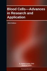Blood Cells   Advances in Research and Application  2012 Edition PDF