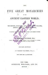 The Five Great Monarchies of the Ancient Eastern Worlds: Or, The History, Geography, and Antiquities of Chaldaea, Assyria, Babylon, Media, and Persia, Collected and Illustrated from Ancient and Modern Sources, Volume 1