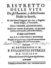 Ristretto delle Vite de gli huomini illustri in santità ... dell'ordine Agostini