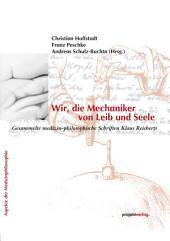 Wir, die Mechaniker von Leib und Seele: Gesammelte medizin-philosophische Schriften Klaus Reicherts