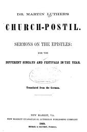Dr. Martin Luther's Church-postil: Sermons on the Epistles: for the Different Sundays and Festivals in the Year