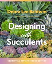 Designing with Succulents: Create a Lush Garden of Waterwise Plants, Edition 2