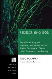 Redescribing God: The Roles of Scripture, Tradition, and Reason in Karl Barth's Doctrines of Divine Unity, Constancy, and Eternity