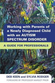 Working with Parents of a Newly Diagnosed Child with an Autism Spectrum Disorder PDF