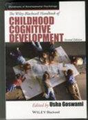 The Wiley Blackwell Handbook of Childhood Cognitive Development 2e and Developmental Cognitive Neuroscience 4e PDF