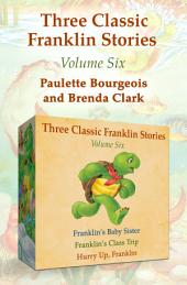 Three Classic Franklin Stories Volume Six: Franklin's Baby Sister; Franklin's Class Trip; and Hurry Up, Franklin