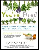 You re Fired    Simple Herbal Remedies That Will Help You Fire Your Doctor   PDF