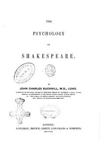 The Psychology of Shakespeare by John Charles Bucknill  M D   Lond   Licentiate of the Royal College of Physicians    PDF