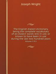 The English dialect dictionary  being the complete vocabulary of all dialect words still in use  or known to have been in use during the last two hundred years PDF