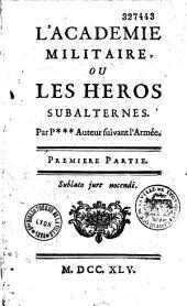 L'Académie militaire ou les héros subalternes par P***, auteur suivant l'armée