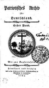 Patriotisches Archiv für Deutschland. Mit zwo Kupfertafeln: Erster Band