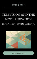 Television and the Modernization Ideal in 1980s China PDF