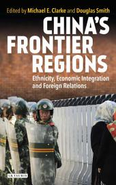 China's Frontier Regions: Ethnicity, Economic Integration and Foreign Relations