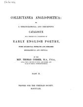 Collectanea Anglo-poetica: Or, a Bibliographical and Descriptive Catalogue of a Portion of a Collection of Early English Poetry, with Occasional Extracts and Remarks Biographical and Critical: Part 2