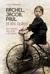 Rachel, Jacob, Paul et les autres: Une histoire des Juifs à Bruxelles