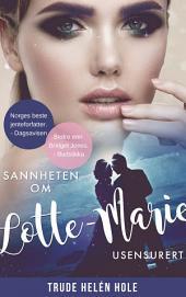 Sannheten om Lotte-Marie: Usensurert