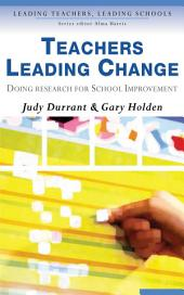 Teachers Leading Change: Doing Research for School Improvement