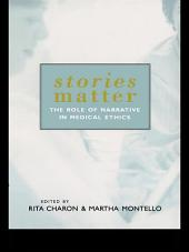 Stories Matter: The Role of Narrative in Medical Ethics