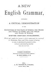 A New English Grammar: Containing a Critical Demonstration of the Definitions of the Parts of Speech, the Moods and Tenses of Verbs, and the Rules and Notes of Syntax, Never Before Published ...