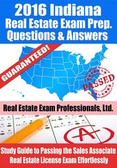 2016 Indiana Real Estate Exam Prep Questions and Answers: Study Guide to Passing the Salesperson Real Estate License Exam Effortlessly