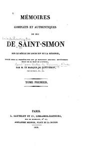 Mémoires complets et authentiques du duc de Saint-Simon sur le siècle de Louis XIV et la régence: Volume1