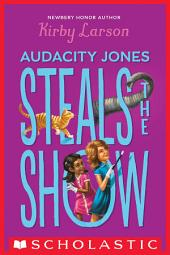 Audacity Jones Steals the Show (Audacity Jones #2)