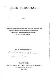 The schools: or, A comparative statement of the relative position and distinctive principles of the new, old, older, and oldest, schools of Presbyterians in the United States