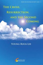 The Cross, Resurrection, and the Second Coming: Food For The Era Of Love 1